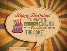 "Happy Birthday Card - ""You know you're getting old when the candles cost more than the cake"" - Bob Hope"