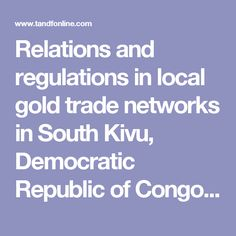 Relations and regulations in local gold trade networks in South Kivu, Democratic Republic of Congo: Journal of Eastern African Studies: Vol 5, No 3
