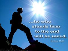 Matthew 10:22—All men will hate you because of me, but he who stands firm to the end will be saved.