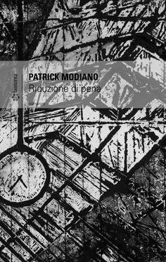 Patrick Modiano / Riduzione di pena / 117 p. ; 13,50 €, cartaceo / Lantana, Roma 2011 (traduzione di Maruzza Loria, intervista all'autore di maryline Heck)