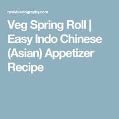 Veg Spring Roll | Easy Indo Chinese (Asian) Appetizer Recipe