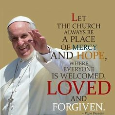 - Pope Francis