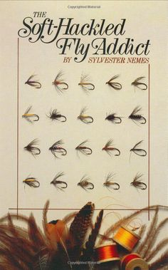 Amazon.com: The Soft-Hackled Fly Addict (9780811716710): Sylvester Nemes: Books