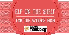 Elf on the Shelf for the Average Mom | Charleston Moms Blog