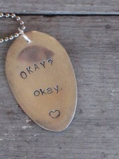The Fault in Our Stars - Okay? Okay. Stamped Upcycled Spoon Necklace www.laughingfrogstudio.etsy.com $15