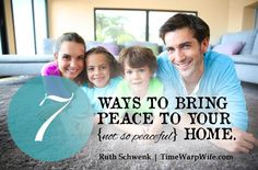 7 Ways to Bring Peace to Your {not so peaceful} Home - Time-Warp Wife
