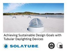 Achieving Sustainable Sustainable Design Goals with Tubular Daylighting Devices