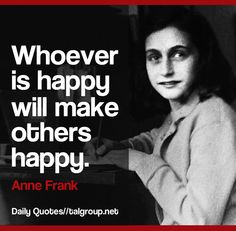 Career Lesson: Whoever is happy will make others happy #Quote #AnneFrank #Leadership #Business #Happiness
