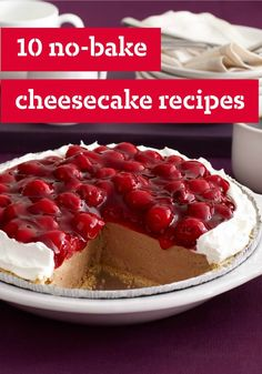 10 No-Bake Cheesecake Recipes – If you want a cheesecake but don't have time to bake, these no-bake cheesecake recipes are just what you're looking for!