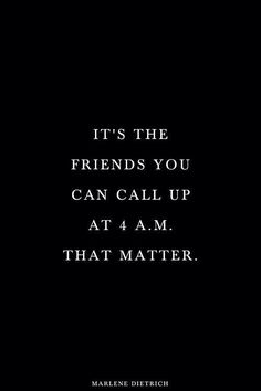 It's the friends you can call up at 4 am that matter love friendship life quote