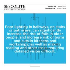 Poor #lighting in hallways, on stairs or pathways, can significantly increase the risk of falls in older people, and increase risk of burns and cuts in kitchens and workshops, as well as making reading and other tasks requiring detailed vision difficult.
