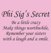 Phi Sigma Sigma sisters have a secret ;) Be a little crazy, make things worthwhile, remember their sisters with a laugh and a smile!
