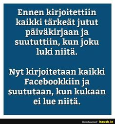 Ennen kirjoitettiin kaikki... Live Life, Hilarious, My Favorite Things, Quotes, Face, Humor, Quotations, Hilarious Stuff, The Face
