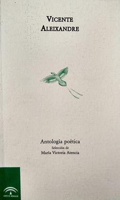 Antología poética / Vicente Aleixandre ; selección de María Victoria Atencia - [Málaga] : Junta de Andalucía, Consejería de Cultura, D.L. 1998