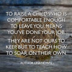 "I know several parents who suffer from ""empty nest syndrome"", and letting go of their adult children has been a challenge. Quotes For Kids, Great Quotes, Quotes To Live By, Life Quotes, Family Quotes, Raising Children Quotes, Adult Children Quotes, Mama Quotes, Quotes On Parents Love"