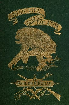 Wildlife Under the Equator by Paul Du Chaillu Vintage Book Covers, Vintage Books, Old Books, Antique Books, Book Cover Design, Book Design, Primates, Beautiful Book Covers, Book Aesthetic