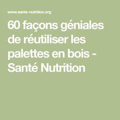 60 façons géniales de réutiliser les palettes en bois - Santé Nutrition