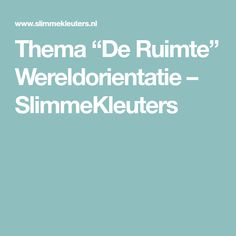 """Thema """"De Ruimte"""" Wereldorientatie – SlimmeKleuters"""