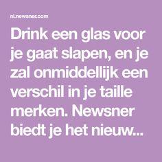 Drink een glas voor je gaat slapen, en je zal onmiddellijk een verschil in je taille merken. Newsner biedt je het nieuws die oprecht belangrijk is voor je!