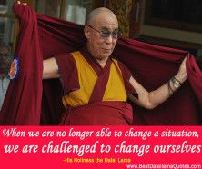 When we are no longer able to change a situation, we are challenged to change ourselves