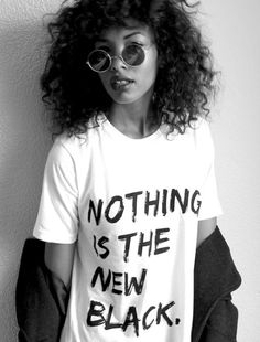 """Nice: """"Nothing is the New Black"""" T-Shirt"""