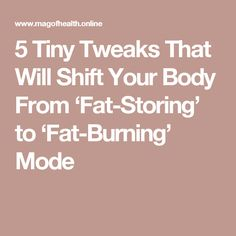 5 Tiny Tweaks That Will Shift Your Body From 'Fat-Storing' to 'Fat-Burning' Mode