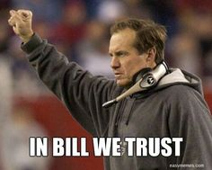 Our coach..Bill Belichick