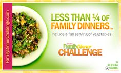 Less than 25% of family dinners include a full serving of vegetables!
