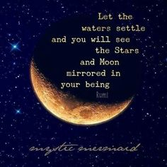 QUOTES ♡ RUMI ~ Let the waters settle and You will see the stars, and Moon mirrored in your being. Rumi Quotes, Qoutes, Life Quotes, Inspirational Quotes, Space Quotes, Motivational, Deep Quotes, Quotable Quotes, Quotations