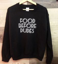 Food before Dudes funny sweater. Super comfy by SimpleThingsPrints