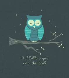 Owl follow you into the dark <3    (Death cab for cutie)
