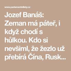 Jozef Banáš: Zeman má páteř, i když chodí s hůlkou. Kdo si nevšiml, že žezlo už přebírá Čína, Rusko a Indie, žije v omylu. V roce 2038... | ParlamentniListy.cz – politika ze všech stran