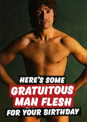 Funny birthday card by Dean Morris - Gratuitous man flesh   Comedy Card Company   Funny Birthday Cards   Humorous Cards