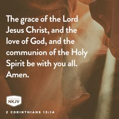 NKJV Verse of the Day: 2 Corinthians 13:14 The grace of the Lord Jesus Christ,....