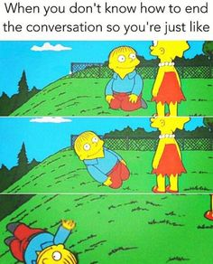 When you don't know how to end the conversation. Introvert