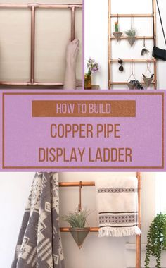 Hang All Your Beautiful Crap By Making These Gorgeous Copper Ladders