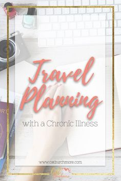 Travel Planning with a Chronic Illness | Chronic Illness | Living with Cancer | Travel | Planning | Reveal Your Magic via @catburchmore