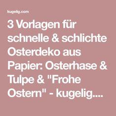 """3 Vorlagen für schnelle & schlichte Osterdeko aus Papier: Osterhase & Tulpe & """"Frohe Ostern"""" - kugelig.com"""