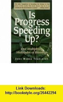 Is Progress Speeding Up?  Our Multiplying Multitudes of Blessings (9781890151027) John Marks Templeton , ISBN-10: 1890151025  , ISBN-13: 978-1890151027 ,  , tutorials , pdf , ebook , torrent , downloads , rapidshare , filesonic , hotfile , megaupload , fileserve