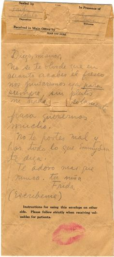 DE FRIDA PARA DIEGO | This letter was written by legendary Mexican artist Frida Kahlo, on the back of an envelope used to hold jewellery whilst staying in hospital. The letter was meant for her husband Diego and was sealed by Frida with a lipstick covered kiss.