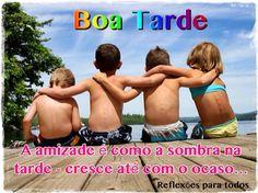 BOA TARDE (amizade) Clique na imagem e encontre esta e muitas outras reflexões, mensagens...