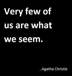 Very few of us are what we seem. Agatha Christie