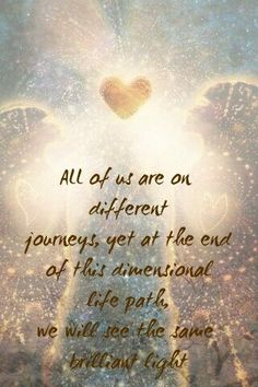 But the funny thing is that there is no end... and the Light is deep inside each of us. What a marvelous beautiful Life of discovery we have!! I Love my Life from toe till head