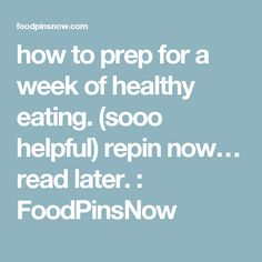 how to prep for a week of healthy eating. (sooo helpful) repin now… read later. : FoodPinsNow