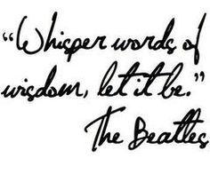 let it be / via http://www.etsy.com/listing/84017148/beatles-whisper-words-of-wisdom-let-it