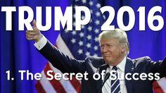 Trump 2016- 1. The Secret to Success