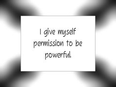 """Daily Affirmation for September 16, 2015 #affirmation #inspiration - """"I give myself permission to be powerful."""""""