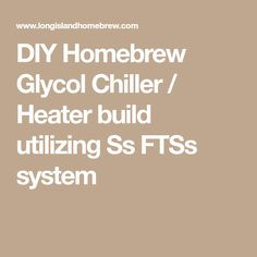 DIY Homebrew Glycol Chiller / Heater  build utilizing Ss FTSs system Home Brewing, Brewery, Ss, Alcohol, Cleaning, Camping, Rubbing Alcohol, Campsite, Home Cleaning