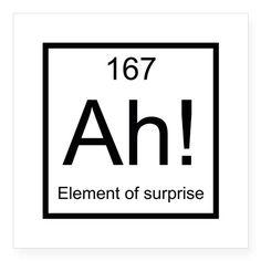 "Ah! Element of Surprise Square Sticker 3"" x 3"" on CafePress.com"