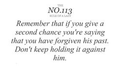 this doesnt apply to him or her. it applies to anyone in any situation in life. if you forgive, you must move on and not mention it again. otherwise you havnt forgiven.